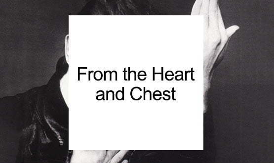 From the Heart and Chest