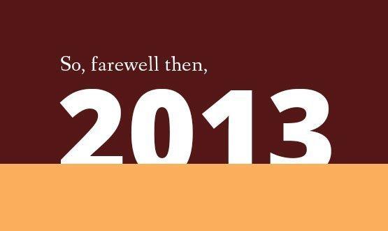 So, farewell then, 2013