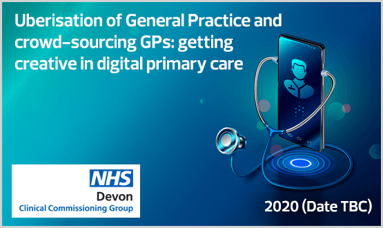 Uberisation of General Practice and crowd-sourcing GPs: getting creative in digital primary care