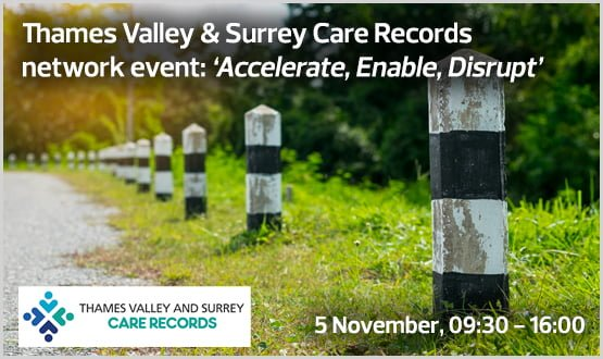 Thames Valley & Surrey Care Records network event: 'Accelerate, Enable, Disrupt'