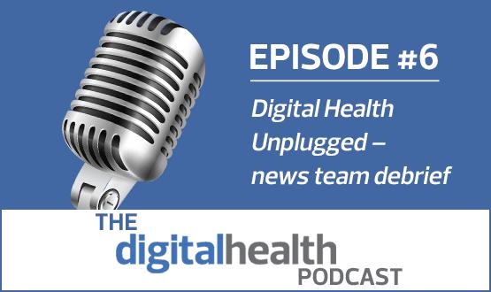 Digital Health Unplugged – news team debrief
