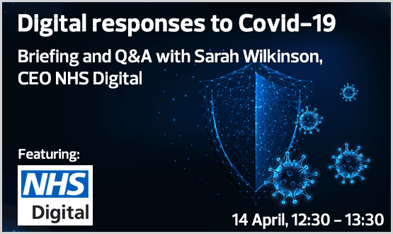 Digital Responses to Covid-19, briefing and Q&A with Sarah Wilkinson, CEO NHS Digital