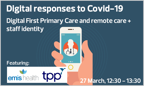 Digital responses to Covid-19 – Digital First Primary Care and remote care + staff identity