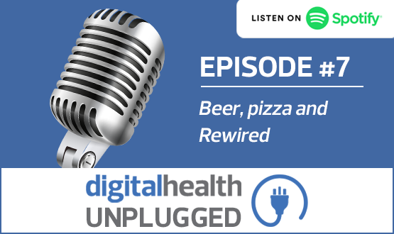 Digital Health Unplugged: Beer, pizza and Rewired