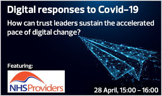 Digital responses to Covid-19: How can trust leaders sustain the accelerated pace of digital change? With Chris Hopson, CEO NHS Providers
