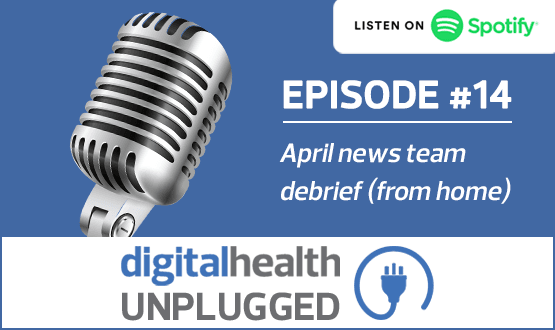 Digital Health Unplugged: April news team debrief (from home)