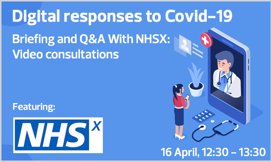 Digital Responses to Covid-19 Briefing and Q&A with NHSX, Video Consultations