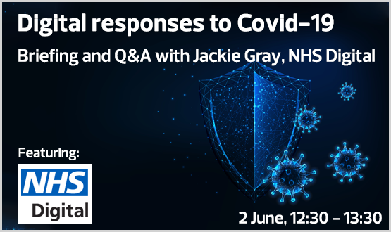 Digital responses to Covid-19 Briefing and Q&A with Jackie Gray on IG as an enabler, NHSD