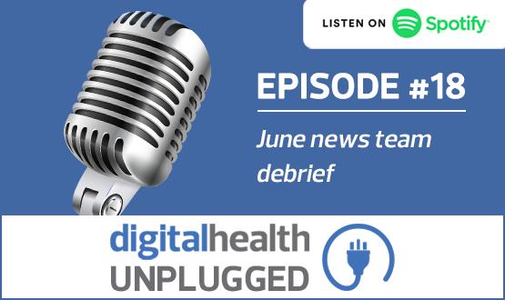 Digital Health Unplugged: June news team debrief
