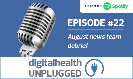 Digital Health Unplugged: August news team debrief