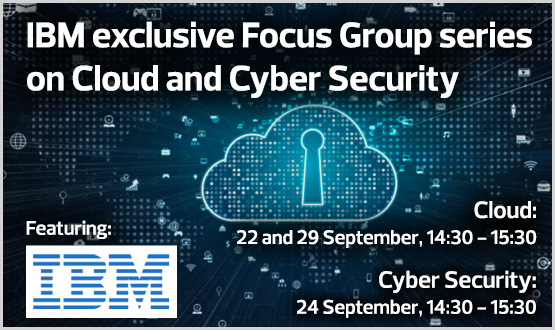 IBM exclusive Focus Group series on Cloud and Cyber Security