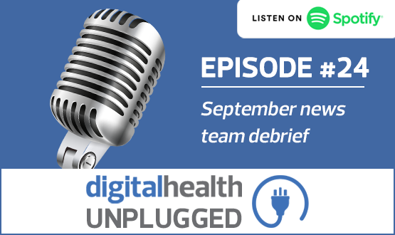 Digital Health Unplugged: September news team debrief