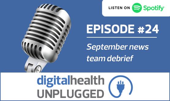 Digital Health Unplugged: September news team debrief